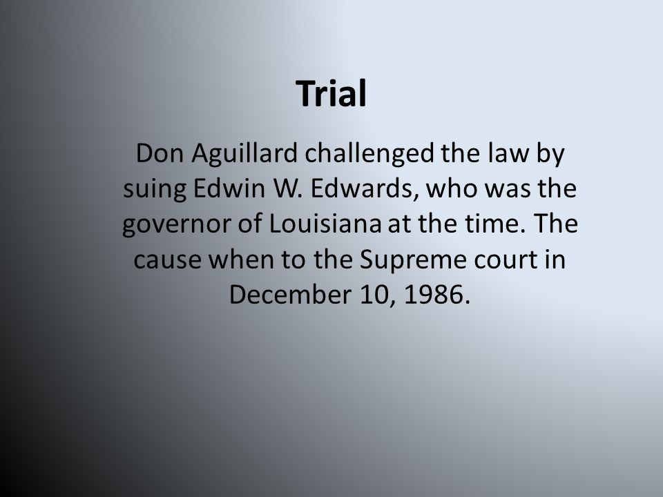 Trial The Supreme court heard Aguillard's argument of the act being in violation of the first amendment and threatening of academic freedom.