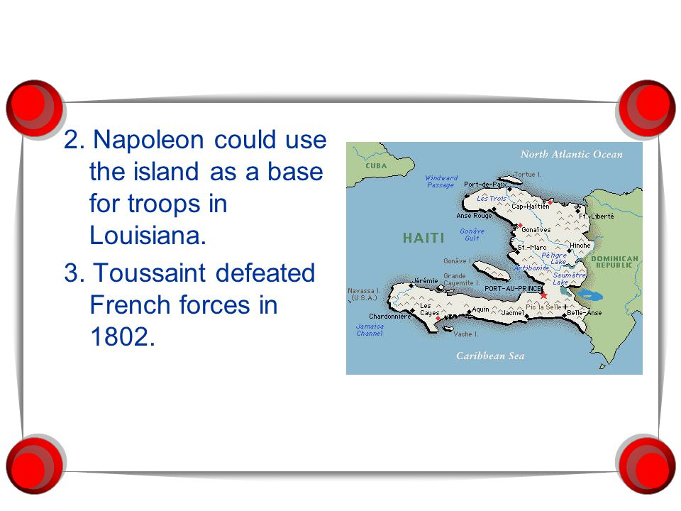 2. Napoleon could use the island as a base for troops in Louisiana. 3. Toussaint defeated French forces in 1802.