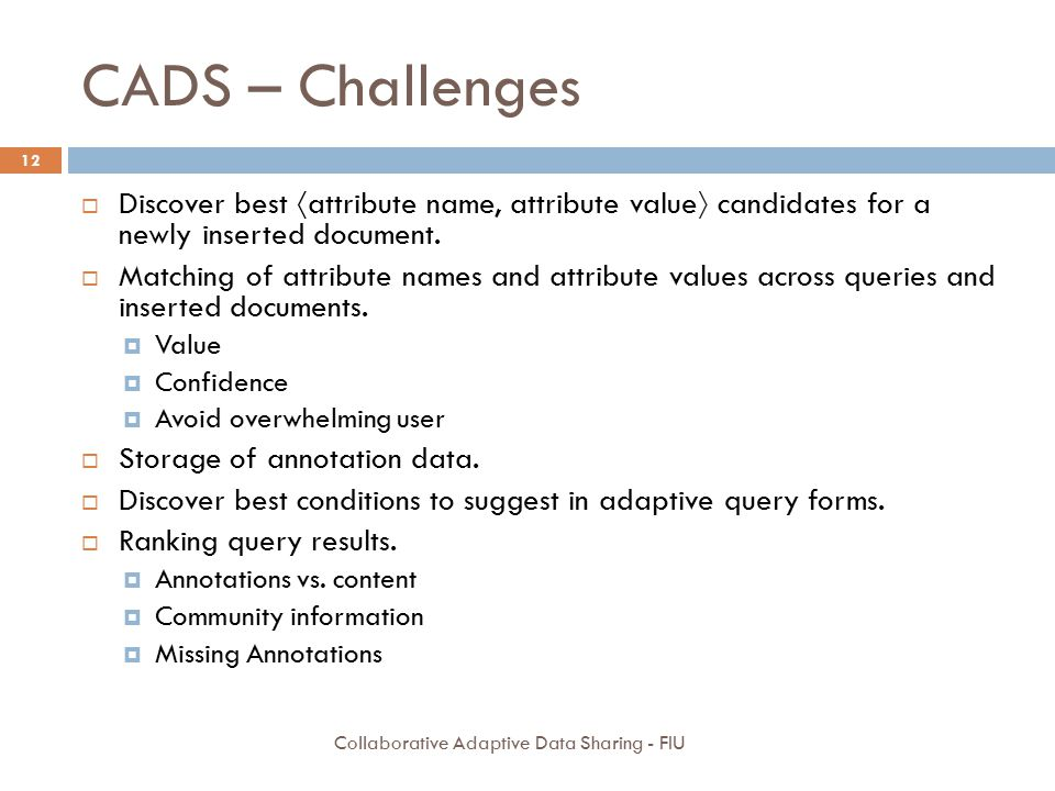 CADS – Challenges  Discover best  attribute name, attribute value  candidates for a newly inserted document.