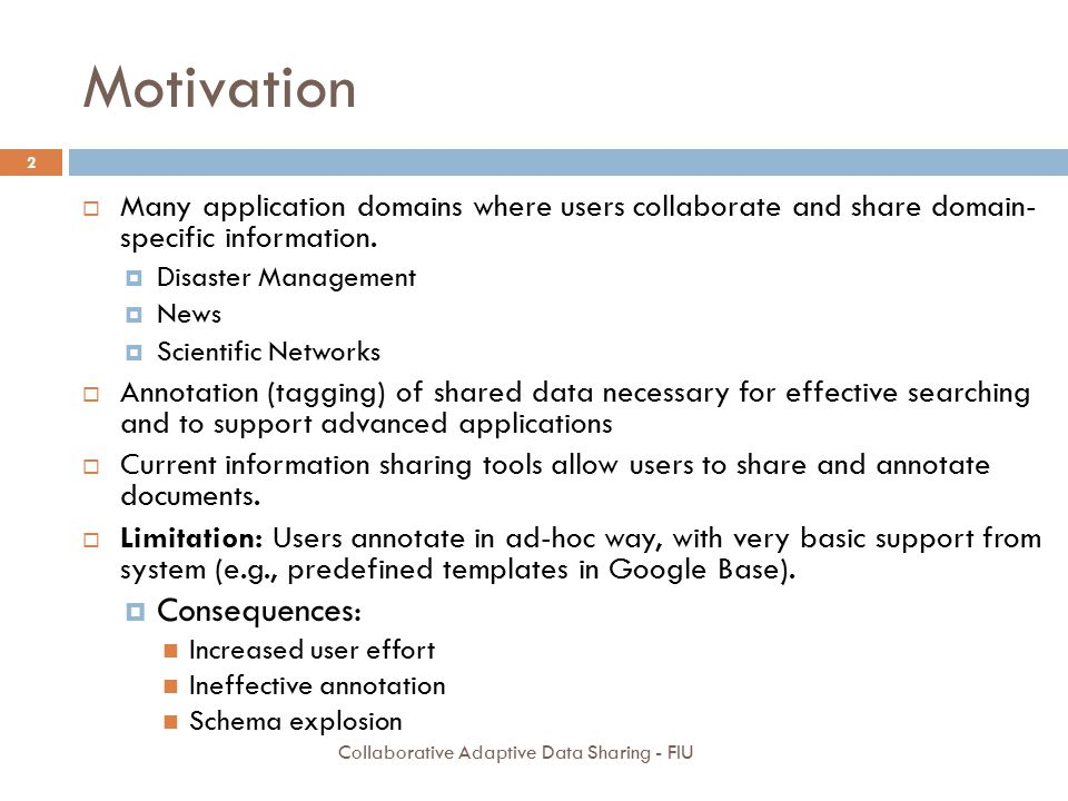Motivation  Many application domains where users collaborate and share domain- specific information.