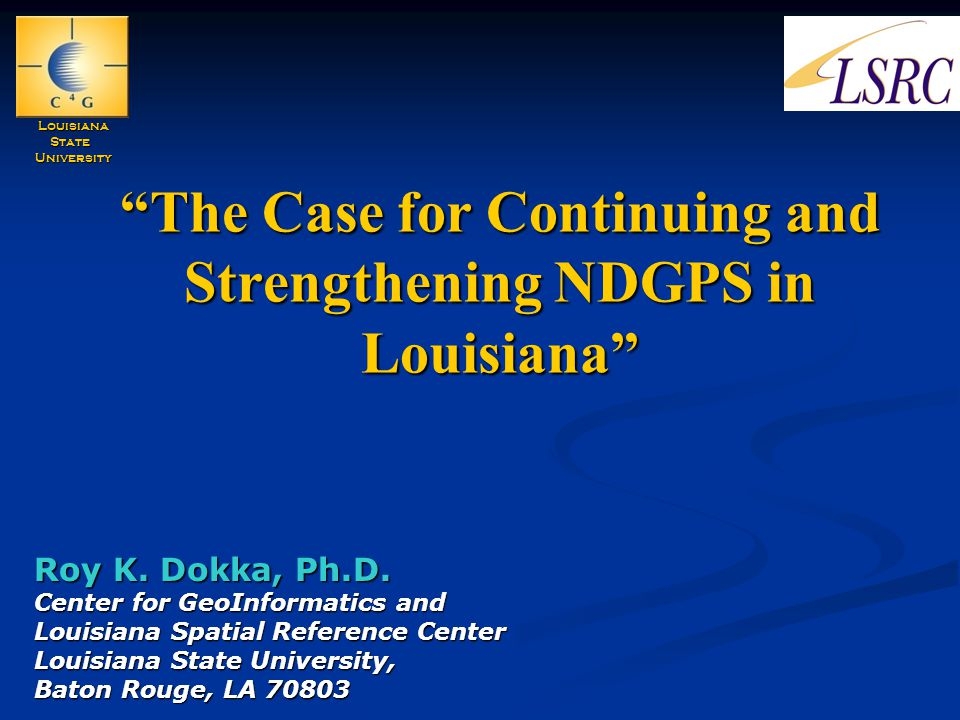 The Case for Continuing and Strengthening NDGPS in Louisiana Roy K.