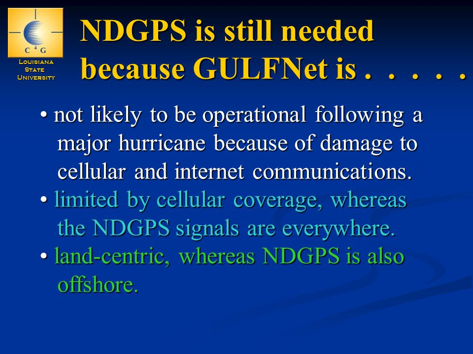 LouisianaStateUniversity NDGPS is still needed because GULFNet is.....