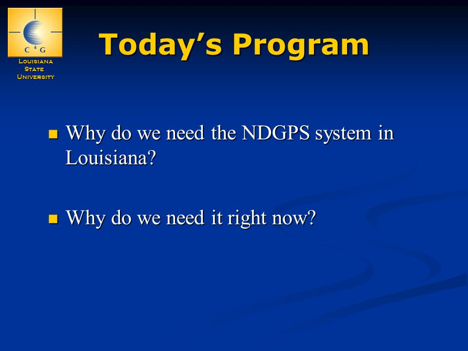 LouisianaStateUniversity Today's Program Why do we need the NDGPS system in Louisiana.