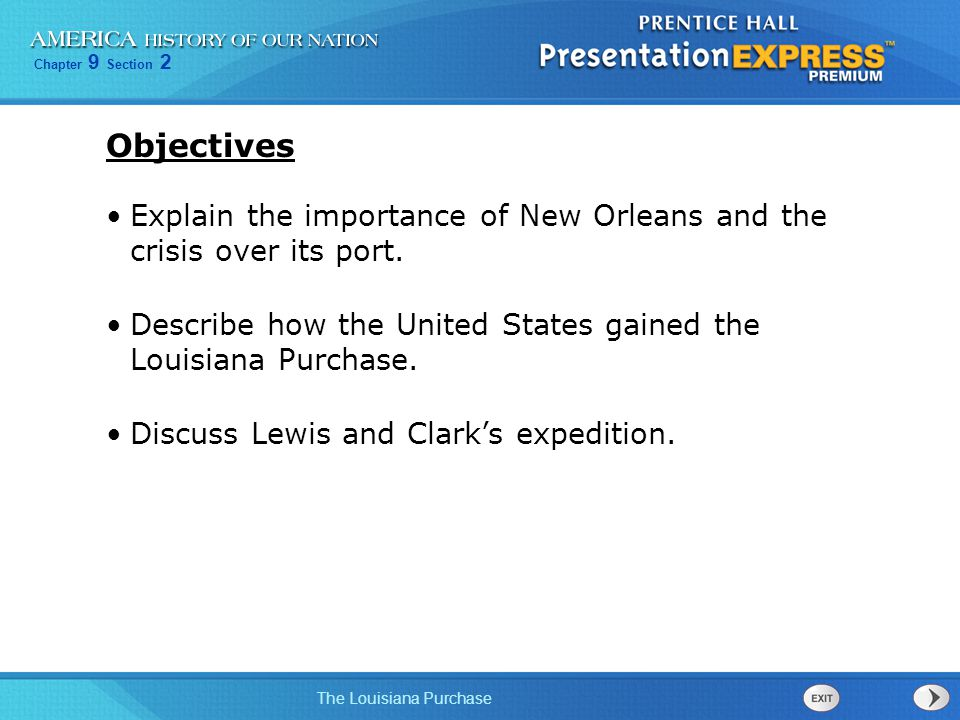 Chapter 9 Section 2 The Louisiana Purchase Explain the importance of New Orleans and the crisis over its port. Describe how the United States gained t