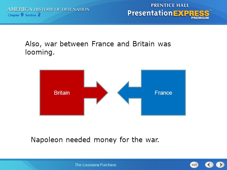Chapter 9 Section 2 The Louisiana Purchase Also, war between France and Britain was looming. Napoleon needed money for the war. BritainFrance