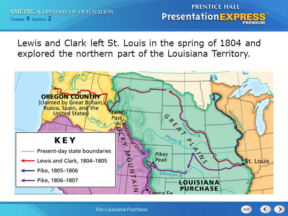 Chapter 9 Section 2 The Louisiana Purchase Lewis and Clark left St. Louis in the spring of 1804 and explored the northern part of the Louisiana Territ