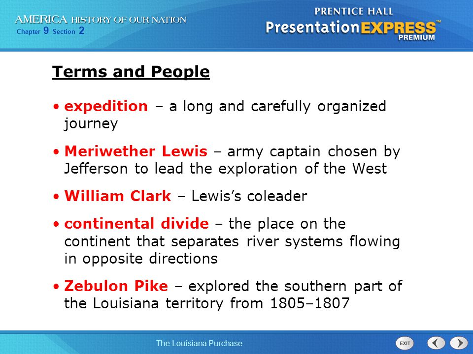 Chapter 9 Section 2 The Louisiana Purchase Terms and People expedition – a long and carefully organized journey Meriwether Lewis – army captain chosen