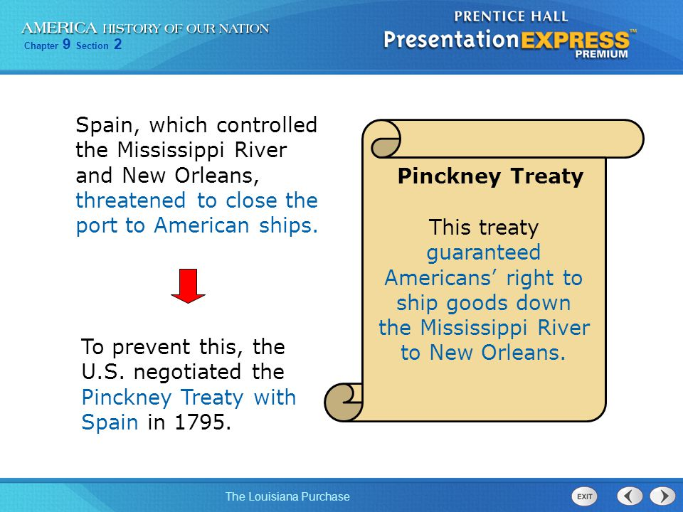 Chapter 9 Section 2 The Louisiana Purchase Spain, which controlled the Mississippi River and New Orleans, threatened to close the port to American shi