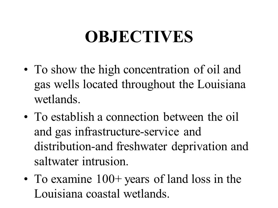 OBJECTIVES To show the high concentration of oil and gas wells located throughout the Louisiana wetlands.