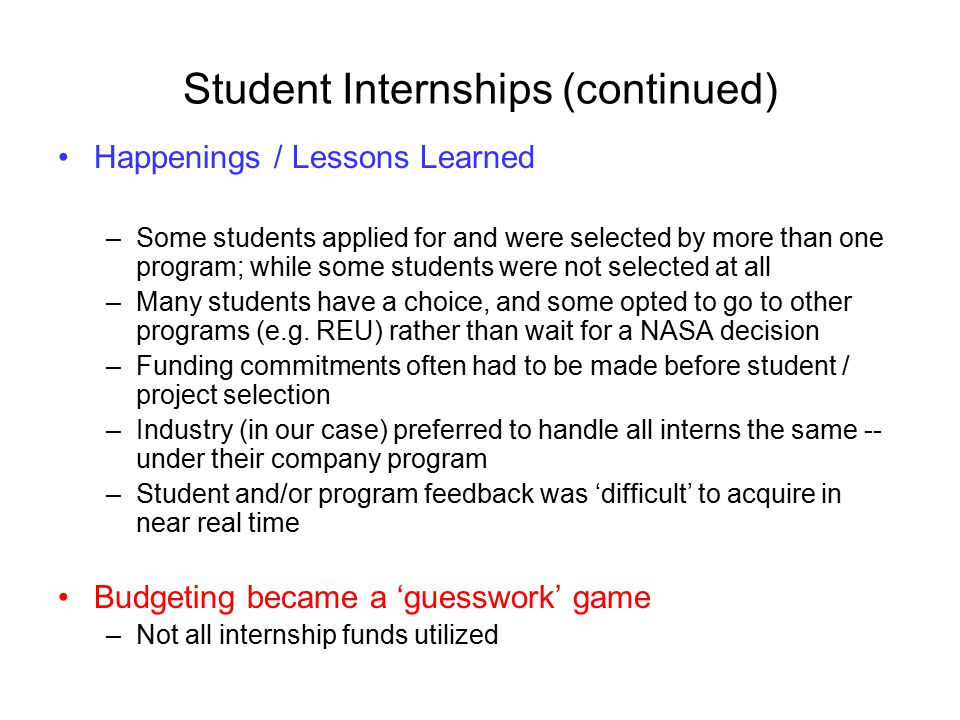 Student Internships (continued) Happenings / Lessons Learned –Some students applied for and were selected by more than one program; while some students were not selected at all –Many students have a choice, and some opted to go to other programs (e.g.