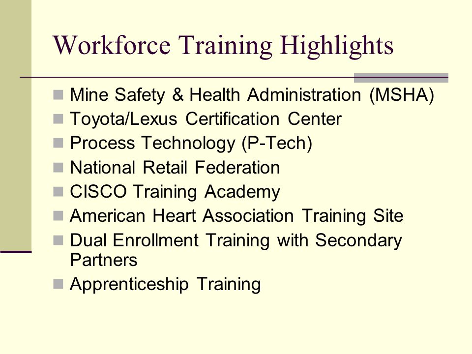 Workforce Training Highlights Mine Safety & Health Administration (MSHA) Toyota/Lexus Certification Center Process Technology (P-Tech) National Retail