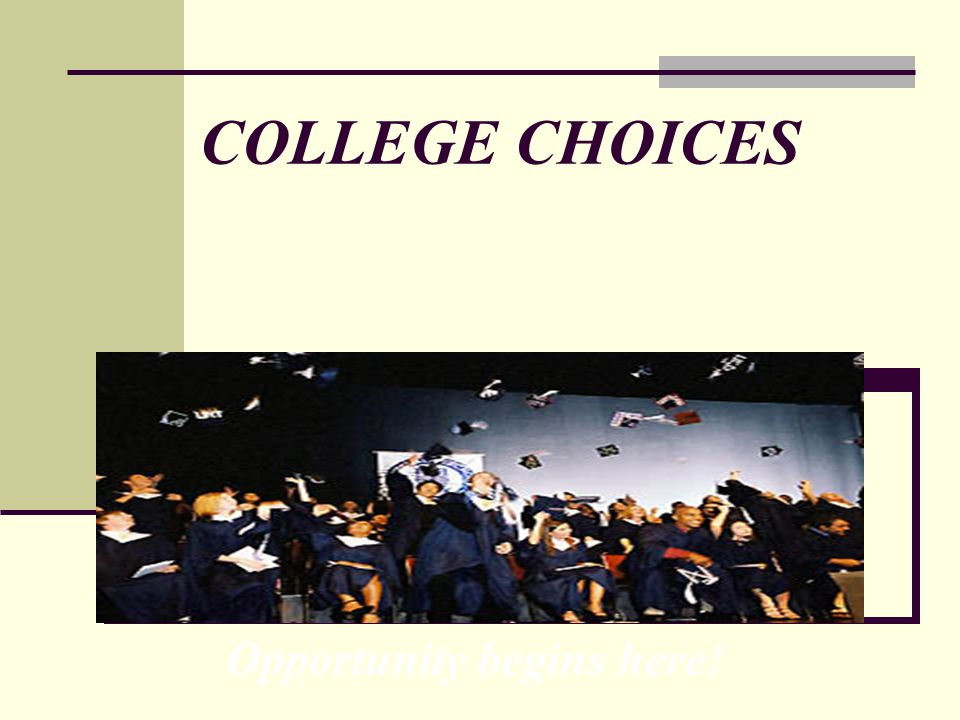 COLLEGE CHOICES Opportunity begins here!
