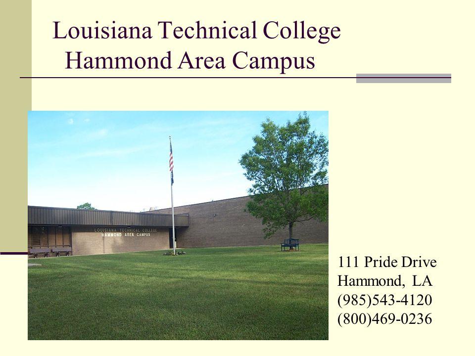 Louisiana Technical College Hammond Area Campus 111 Pride Drive Hammond, LA (985)543-4120 (800)469-0236
