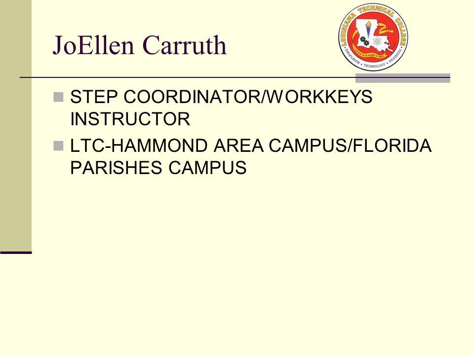 JoEllen Carruth STEP COORDINATOR/WORKKEYS INSTRUCTOR LTC-HAMMOND AREA CAMPUS/FLORIDA PARISHES CAMPUS