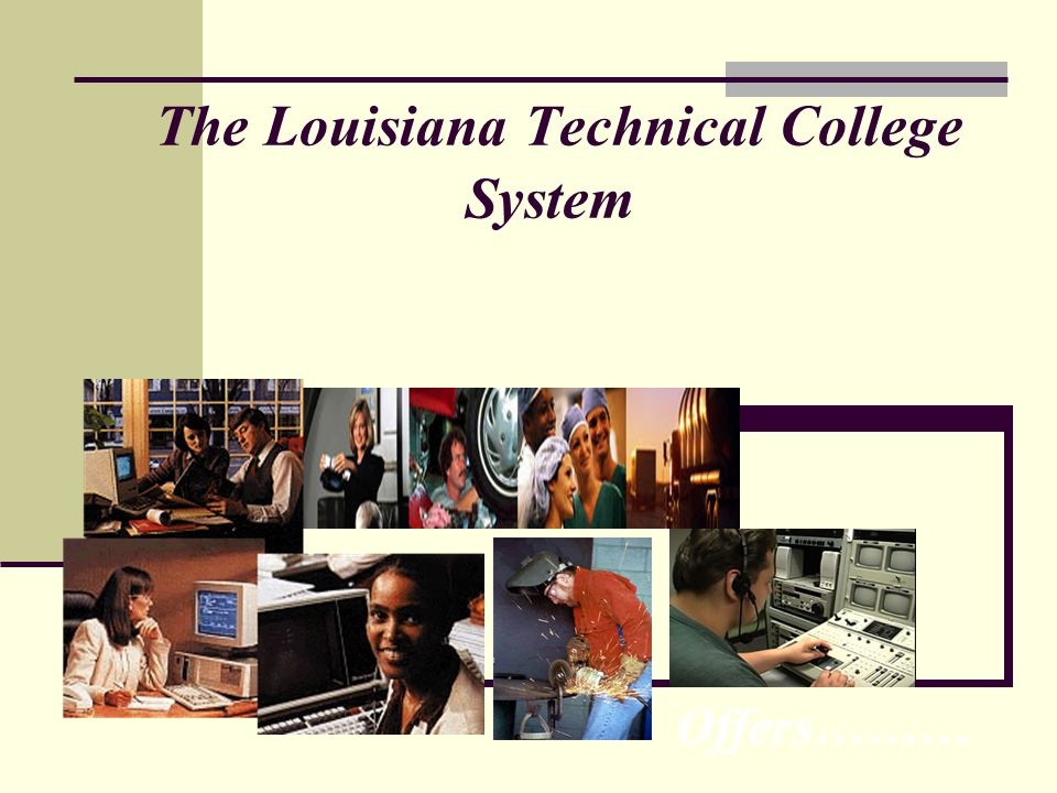 The Louisiana Technical College System Offers………