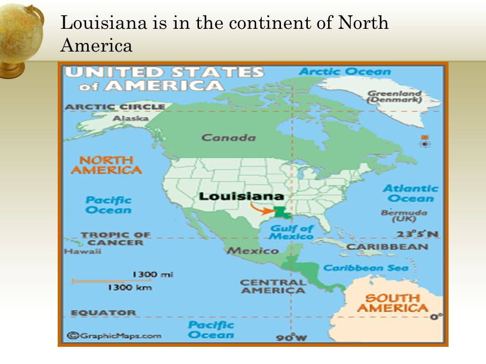 Louisiana is in the continent of North America