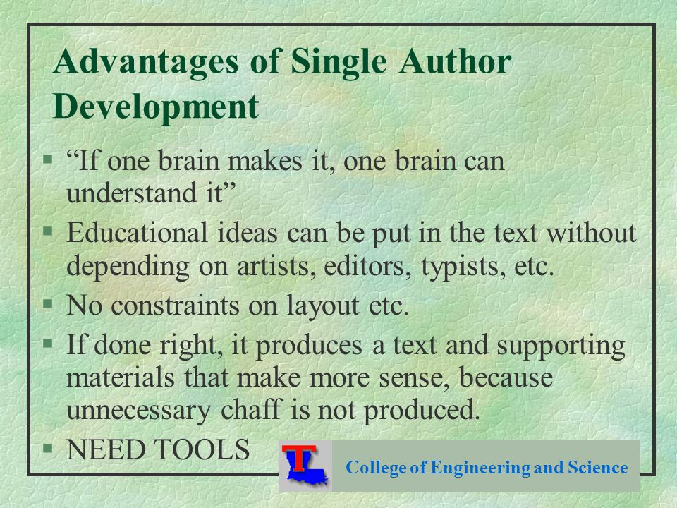 Advantages of Single Author Development § If one brain makes it, one brain can understand it §Educational ideas can be put in the text without depending on artists, editors, typists, etc.