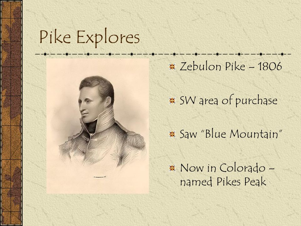 "Pike Explores Zebulon Pike – 1806 SW area of purchase Saw ""Blue Mountain"" Now in Colorado – named Pikes Peak"
