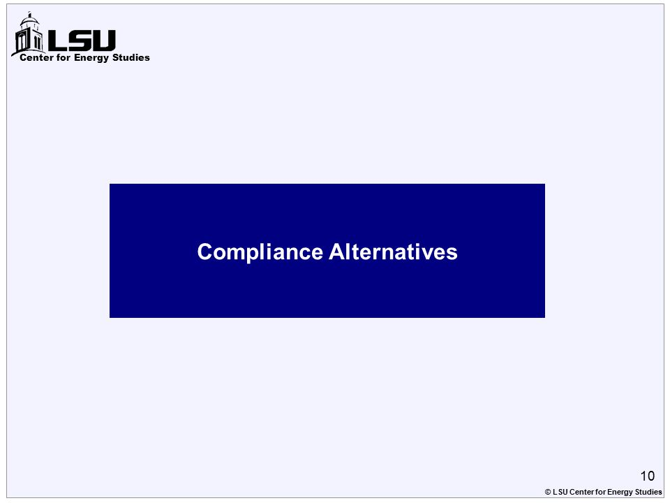 Center for Energy Studies Compliance Alternatives 10 © LSU Center for Energy Studies