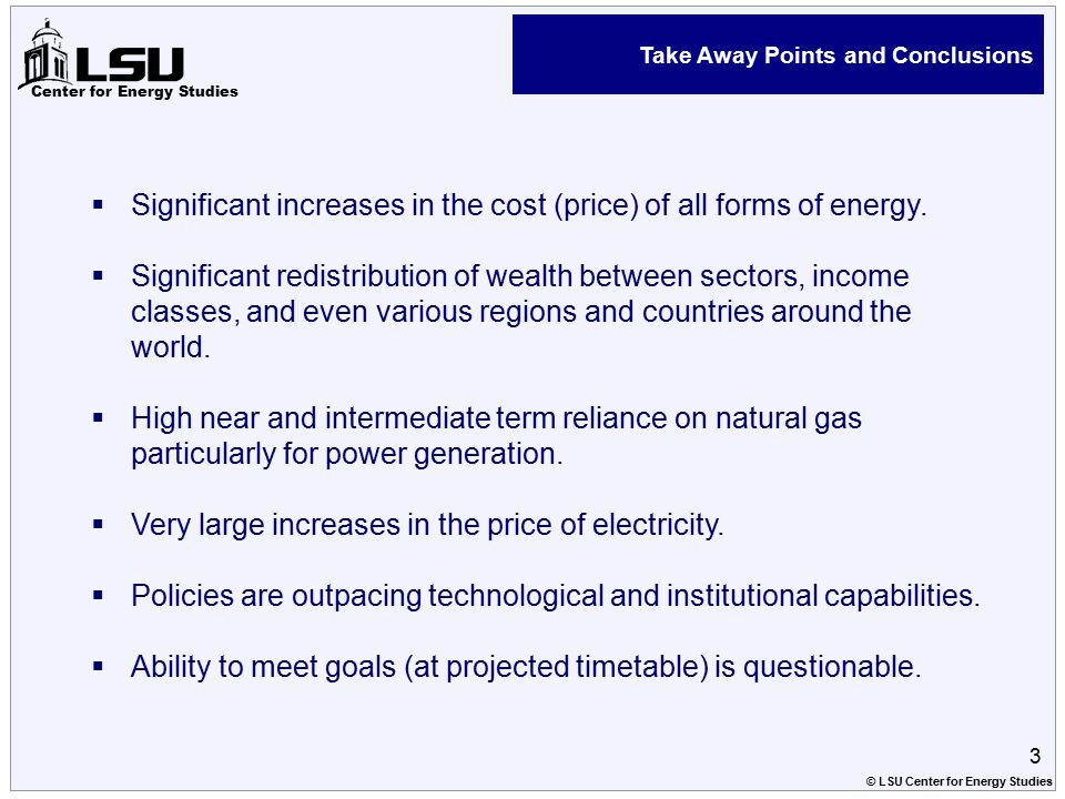 Center for Energy Studies Take Away Points and Conclusions  Significant increases in the cost (price) of all forms of energy.