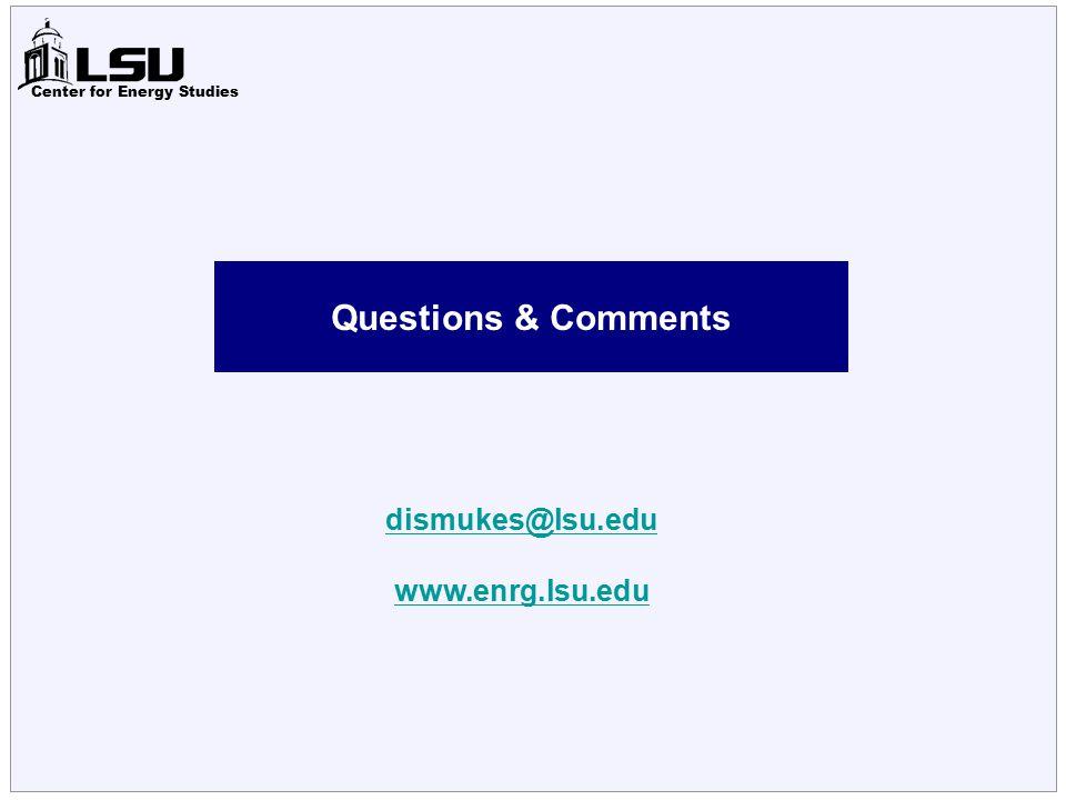 Center for Energy Studies dismukes@lsu.edu www.enrg.lsu.edu Questions & Comments