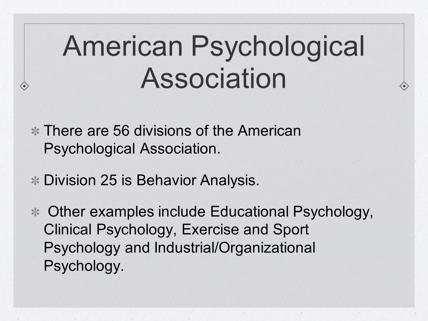 American Psychological Association There are 56 divisions of the American Psychological Association.