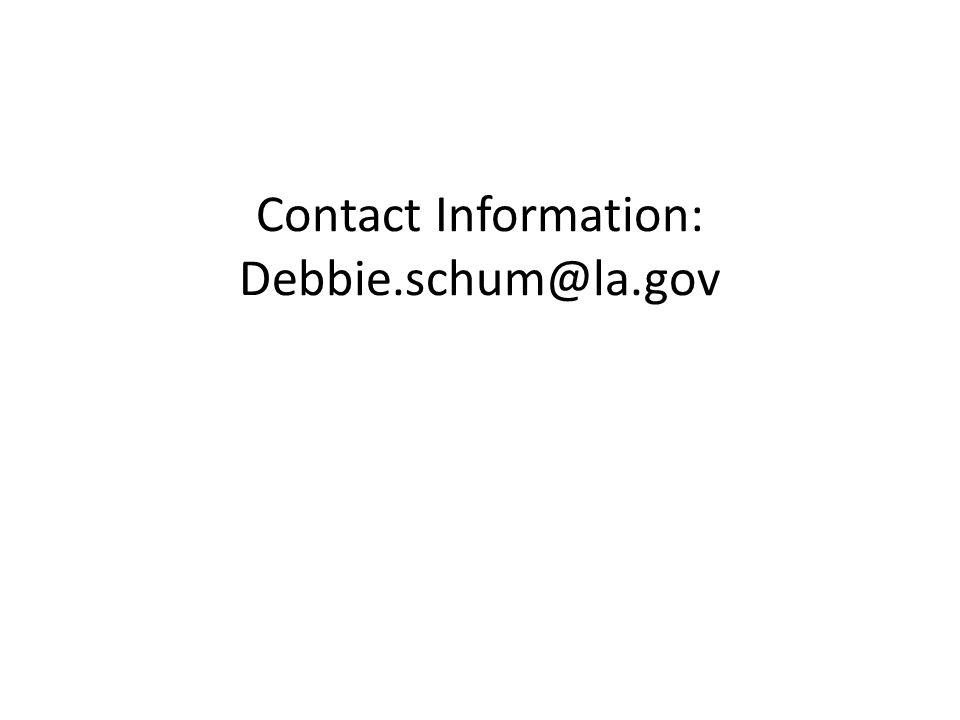 Contact Information: Debbie.schum@la.gov