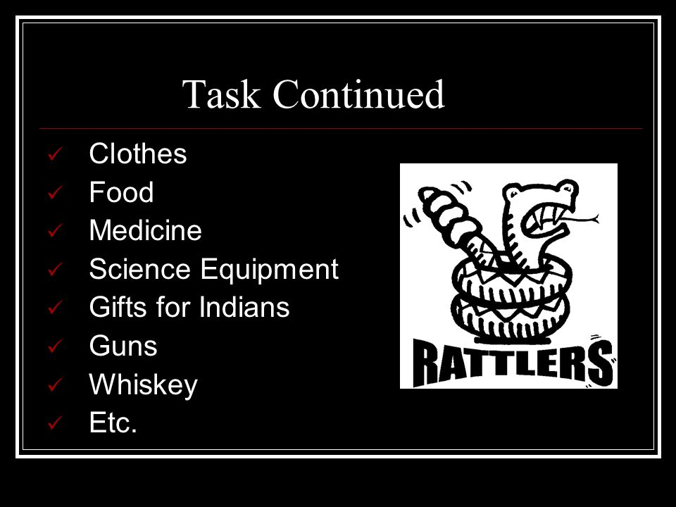 Task Continued Clothes Food Medicine Science Equipment Gifts for Indians Guns Whiskey Etc.