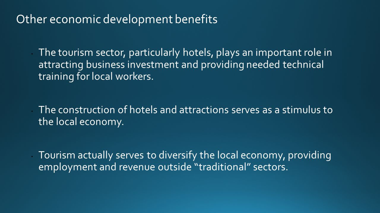 Other economic development benefits The tourism sector, particularly hotels, plays an important role in attracting business investment and providing needed technical training for local workers.