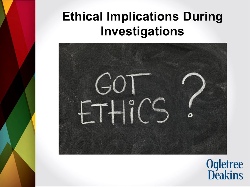 Ethical Implications During Investigations