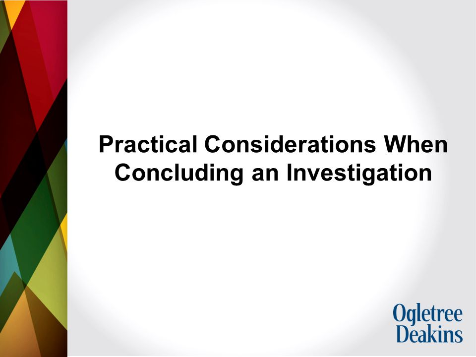 Practical Considerations When Concluding an Investigation