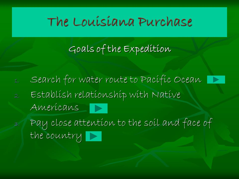 The Louisiana Purchase Goals of the Expedition 1. Search for water route to Pacific Ocean 2.