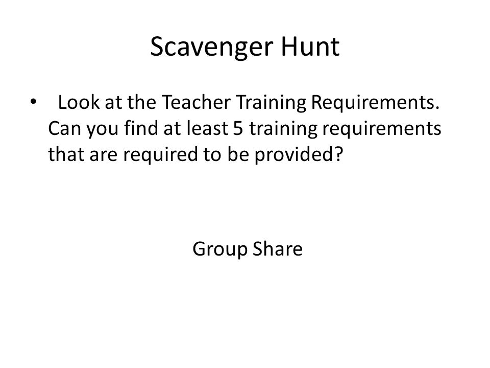 Scavenger Hunt Look at the Teacher Training Requirements.