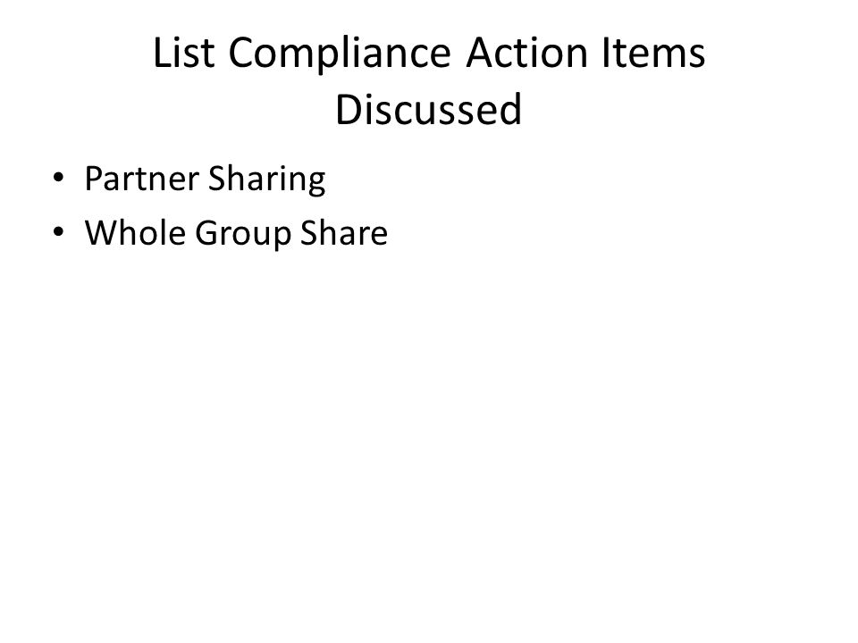 List Compliance Action Items Discussed Partner Sharing Whole Group Share