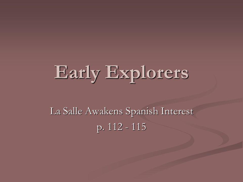 Early Explorers La Salle Awakens Spanish Interest p. 112 - 115