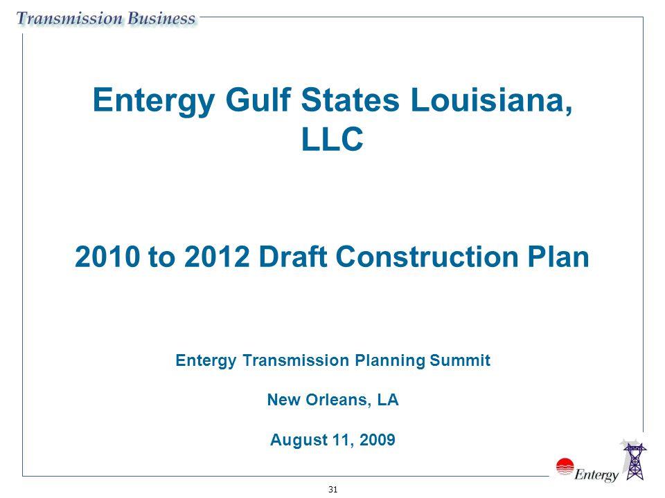 31 Entergy Gulf States Louisiana, LLC 2010 to 2012 Draft Construction Plan Entergy Transmission Planning Summit New Orleans, LA August 11, 2009