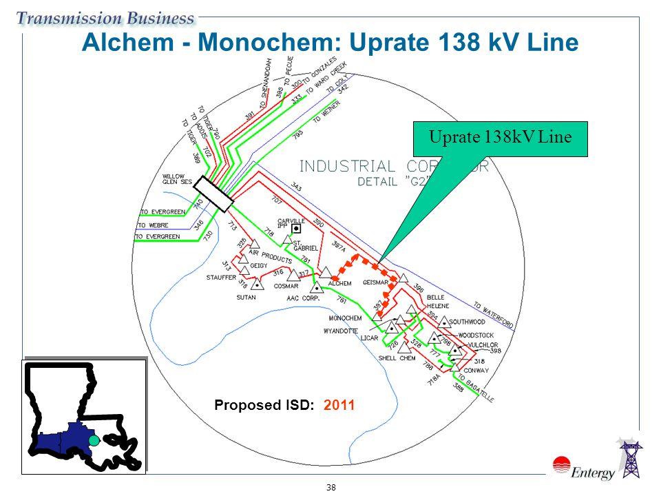 38 Uprate 138kV Line Alchem - Monochem: Uprate 138 kV Line Proposed ISD: 2011