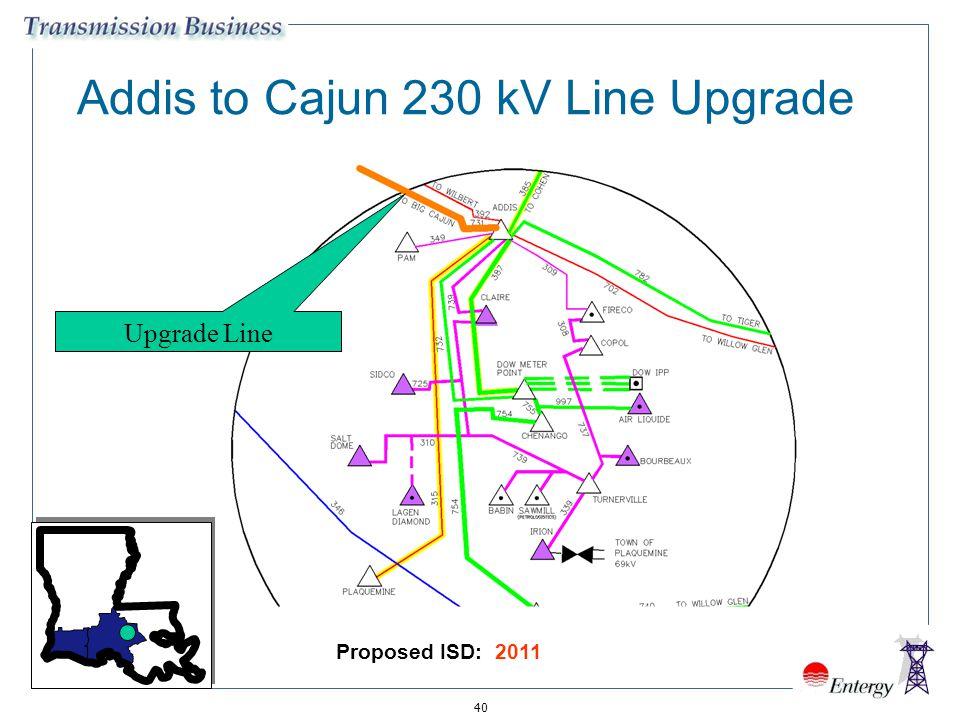 40 Addis to Cajun 230 kV Line Upgrade Upgrade Line Proposed ISD: 2011