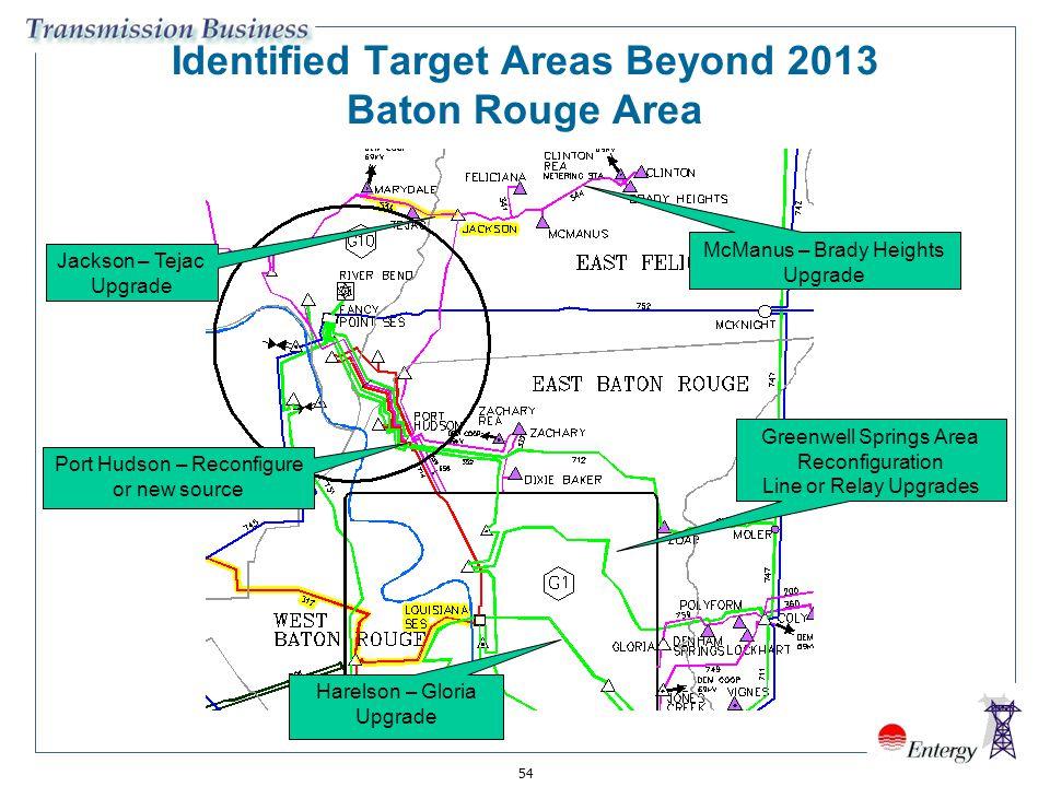 54 Identified Target Areas Beyond 2013 Baton Rouge Area Jackson – Tejac Upgrade McManus – Brady Heights Upgrade Port Hudson – Reconfigure or new sourc
