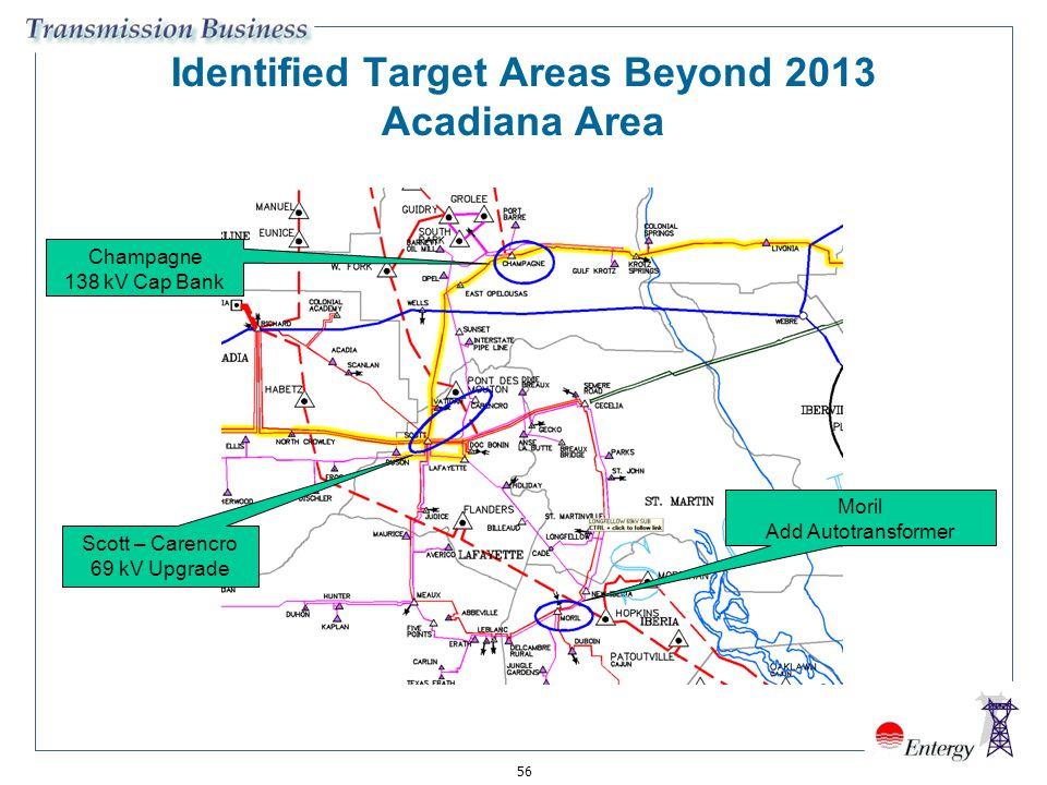 56 Identified Target Areas Beyond 2013 Acadiana Area Moril Add Autotransformer Champagne 138 kV Cap Bank Scott – Carencro 69 kV Upgrade
