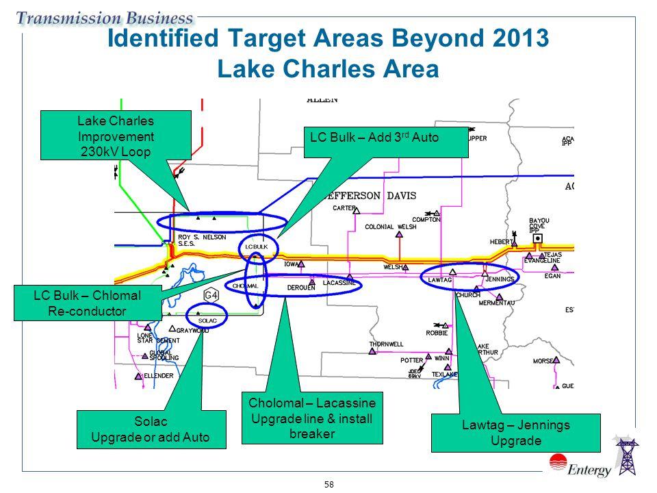 58 Identified Target Areas Beyond 2013 Lake Charles Area Lake Charles Improvement 230kV Loop Solac Upgrade or add Auto Lawtag – Jennings Upgrade LC Bu