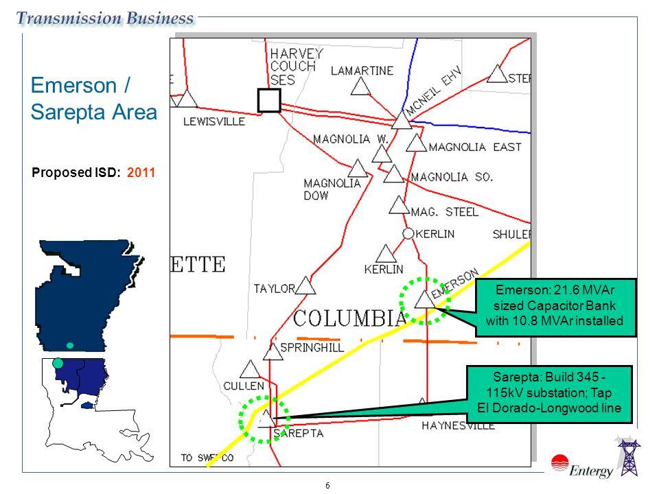 6 Emerson / Sarepta Area Sarepta: Build 345 - 115kV substation; Tap El Dorado-Longwood line Emerson: 21.6 MVAr sized Capacitor Bank with 10.8 MVAr ins