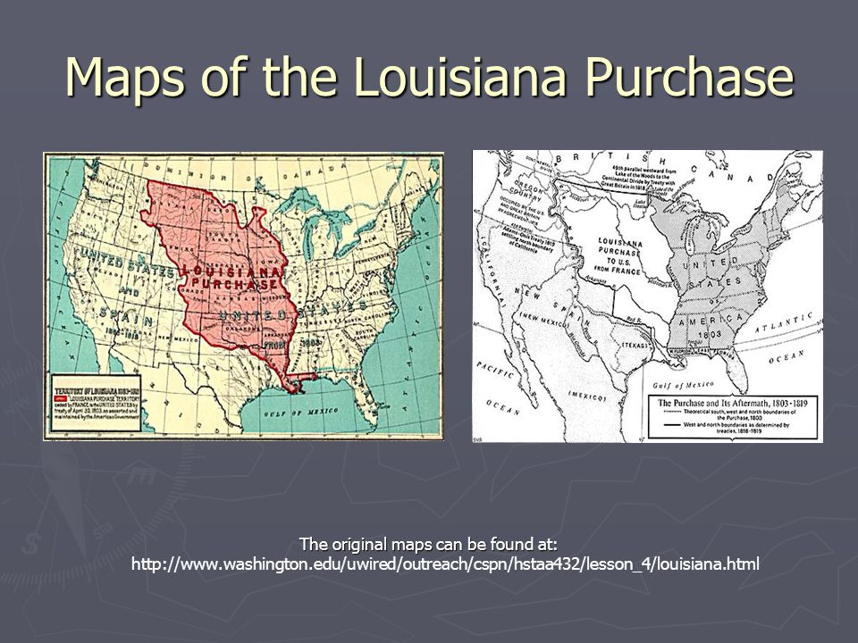 Maps of the Louisiana Purchase The original maps can be found at: http://www.washington.edu/uwired/outreach/cspn/hstaa432/lesson_4/louisiana.html