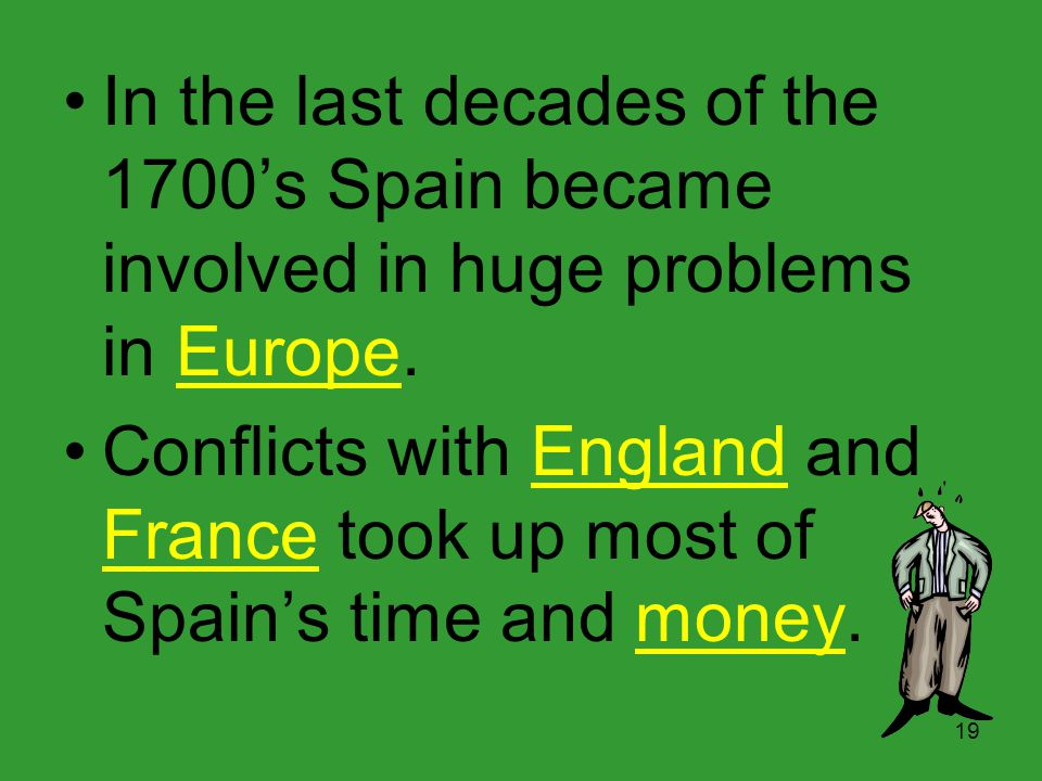 18 Colonists Grow Unhappy with Spain As the small colonies grew into towns, the settlers worked together to solve their own problems. The settlers cou
