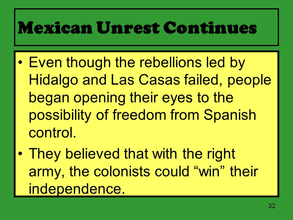 31 Hidalgo's Supporters Rebel Against Spain A group of rebels led by Juan Bautista de las Casas overthrew the Spanish government in San Antonio. They