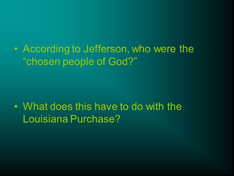 "According to Jefferson, who were the ""chosen people of God?"" What does this have to do with the Louisiana Purchase?"