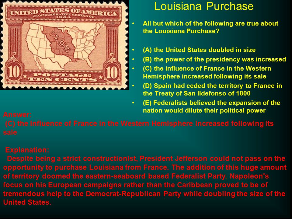 Louisiana Purchase All but which of the following are true about the Louisiana Purchase.