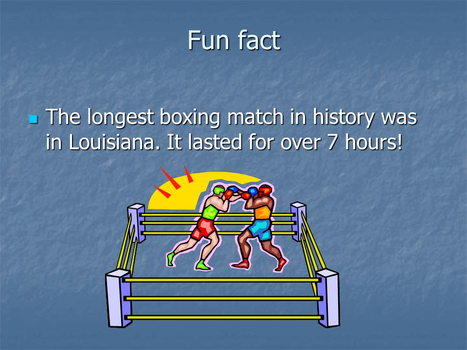 Fun fact The longest boxing match in history was in Louisiana.