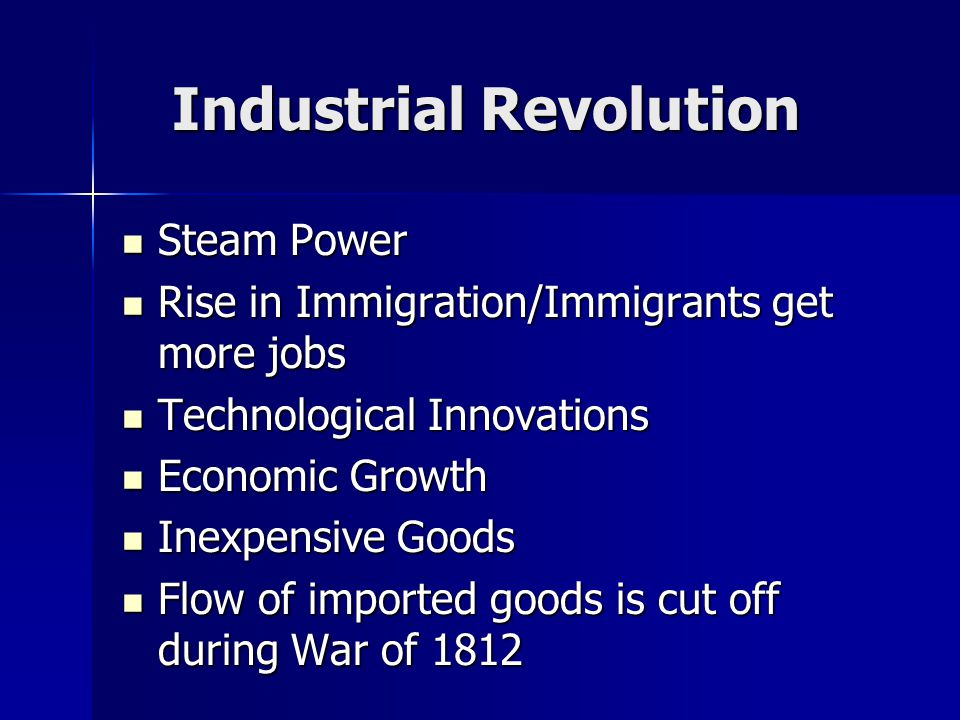 Industrial Revolution Steam Power Steam Power Rise in Immigration/Immigrants get more jobs Rise in Immigration/Immigrants get more jobs Technological