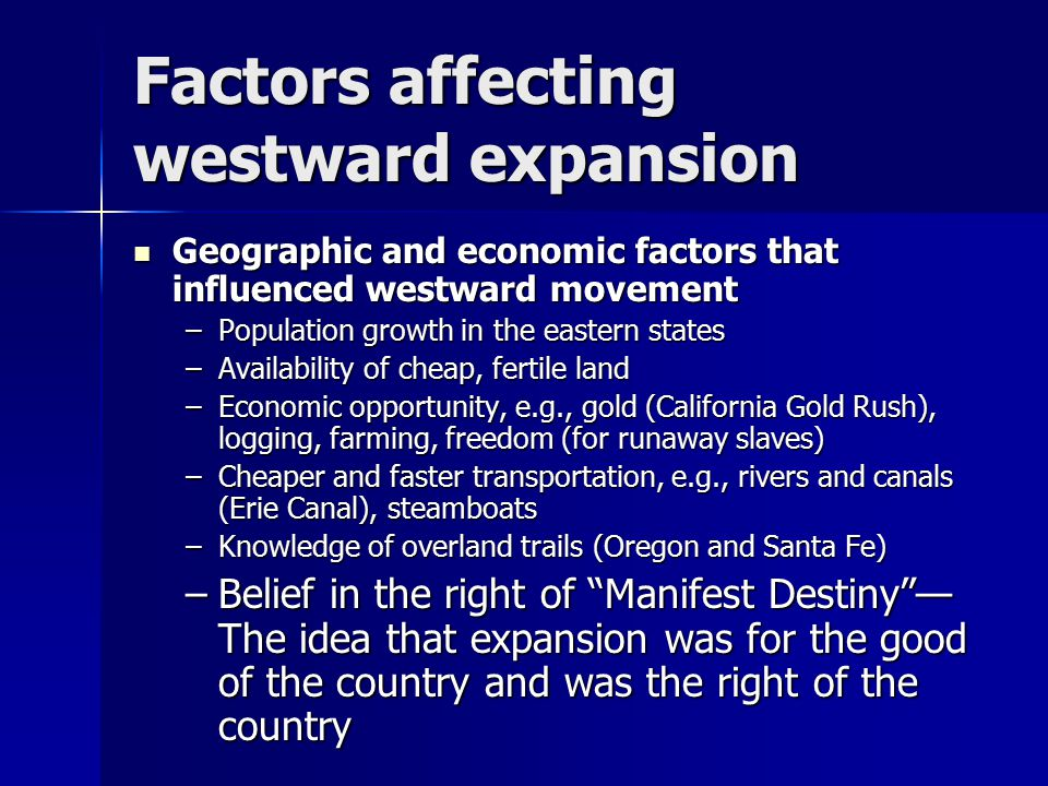 Factors affecting westward expansion Geographic and economic factors that influenced westward movement Geographic and economic factors that influenced